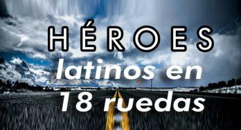 Héroes Latinos en 18 ruedas